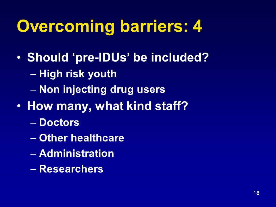 18 Overcoming barriers: 4 Should 'pre-IDUs' be included.