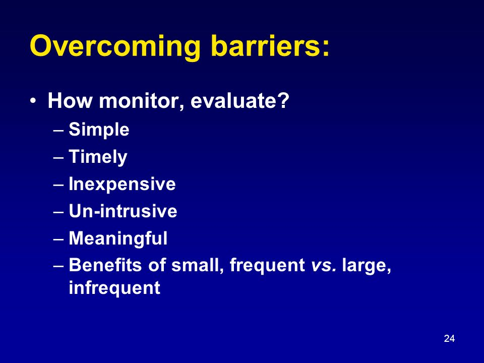 24 Overcoming barriers: How monitor, evaluate.