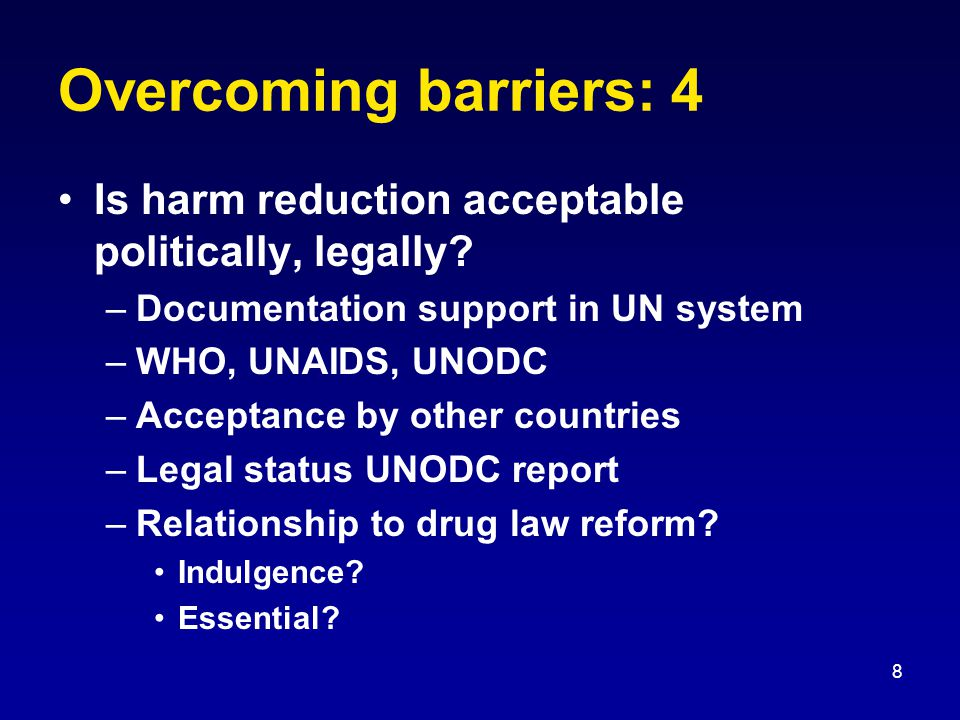 8 Overcoming barriers: 4 Is harm reduction acceptable politically, legally.