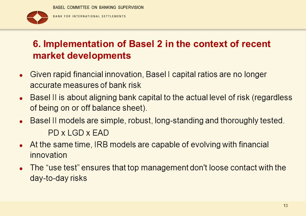 13 6. Implementation of Basel 2 in the context of recent market developments Given rapid financial innovation, Basel I capital ratios are no longer ac