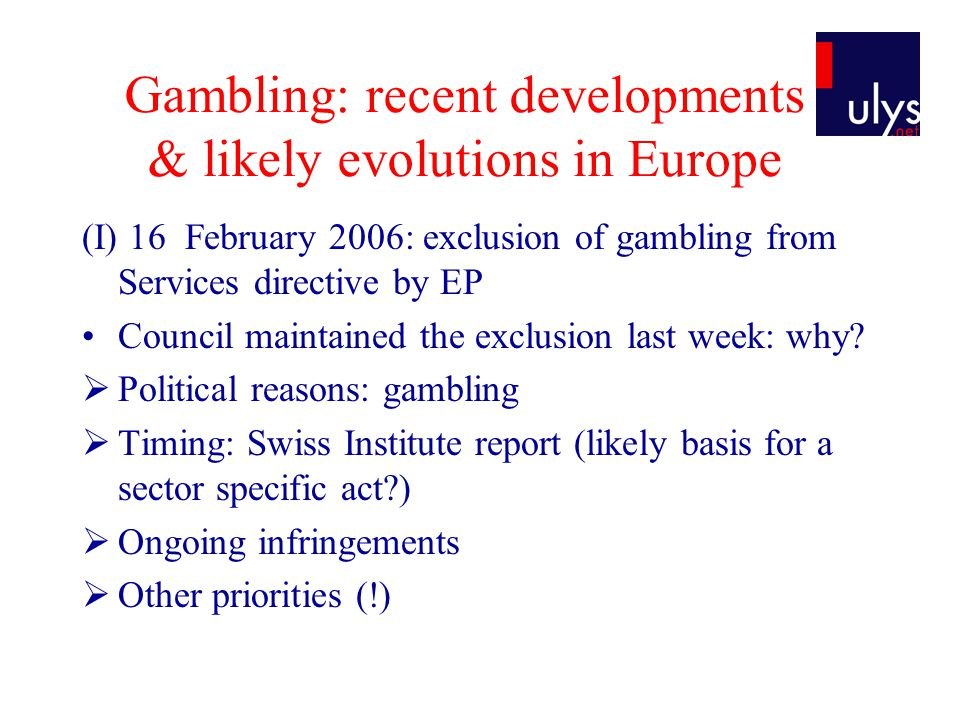 Gambling: recent developments & likely evolutions in Europe (I) 16 February 2006: exclusion of gambling from Services directive by EP Council maintain
