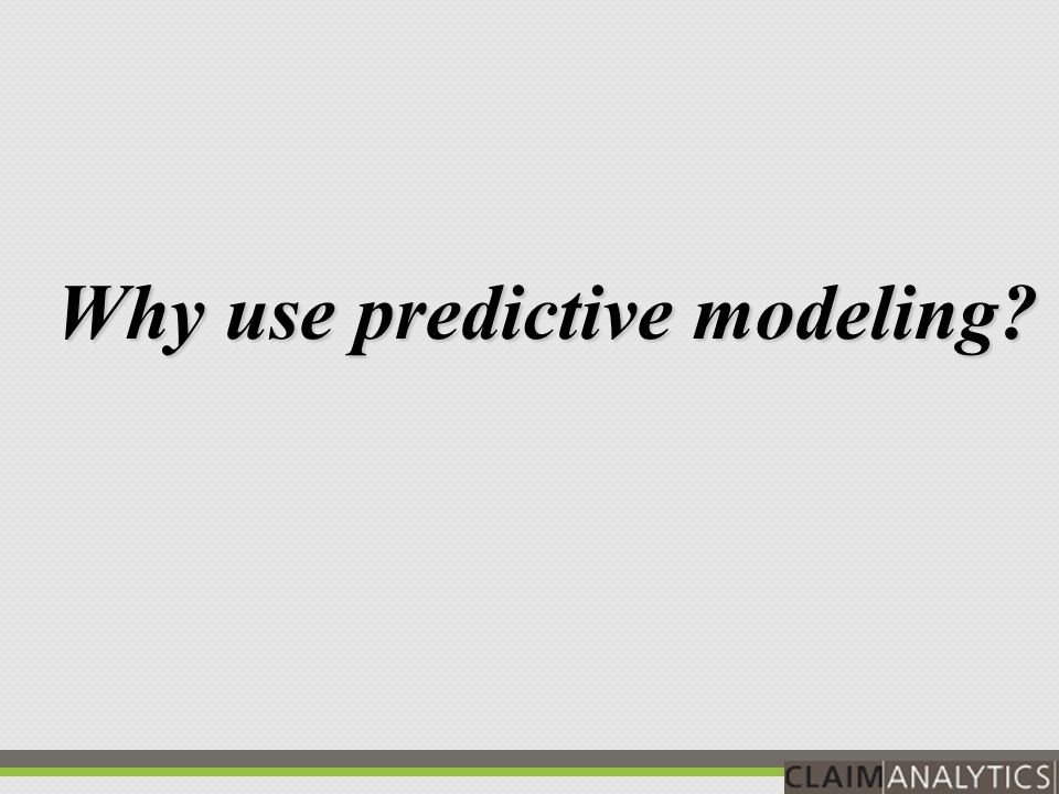 Why use predictive modeling?