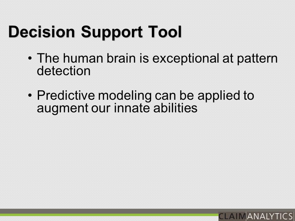 Decision Support Tool The human brain is exceptional at pattern detection Predictive modeling can be applied to augment our innate abilities