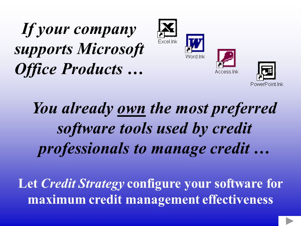 Why Credit Strategy.Customers own the software and avoid annual licensing fees.