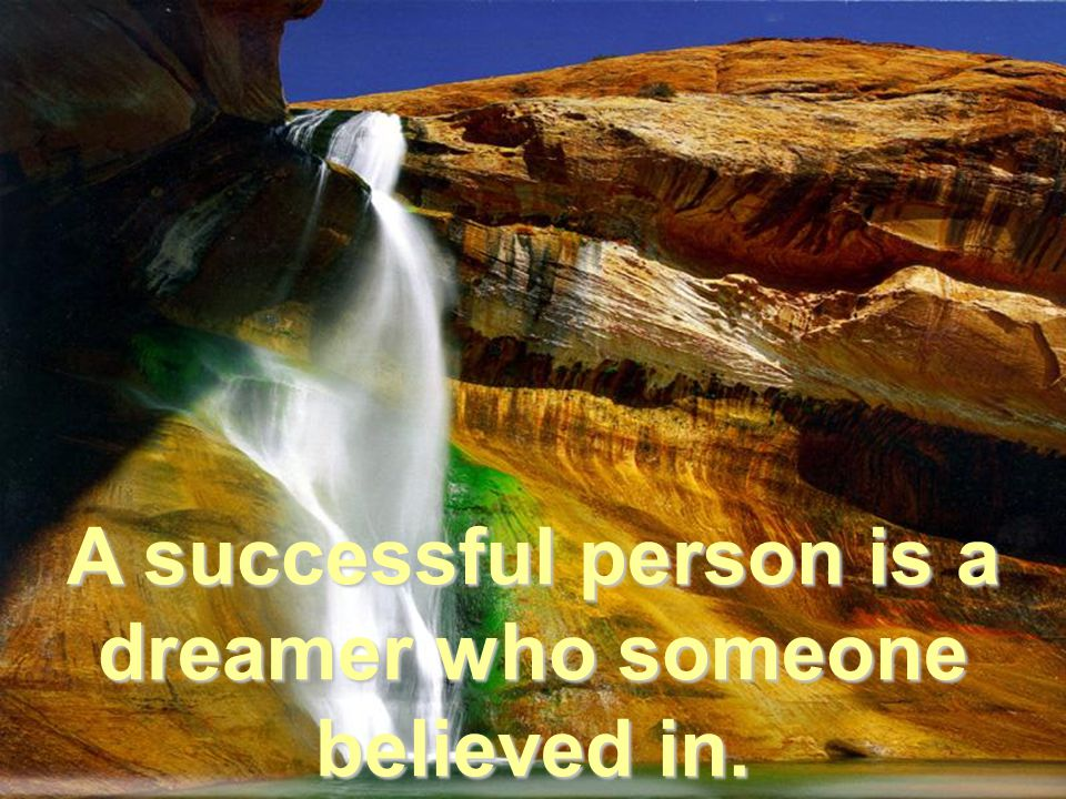A successful person is a dreamer who someone believed in.