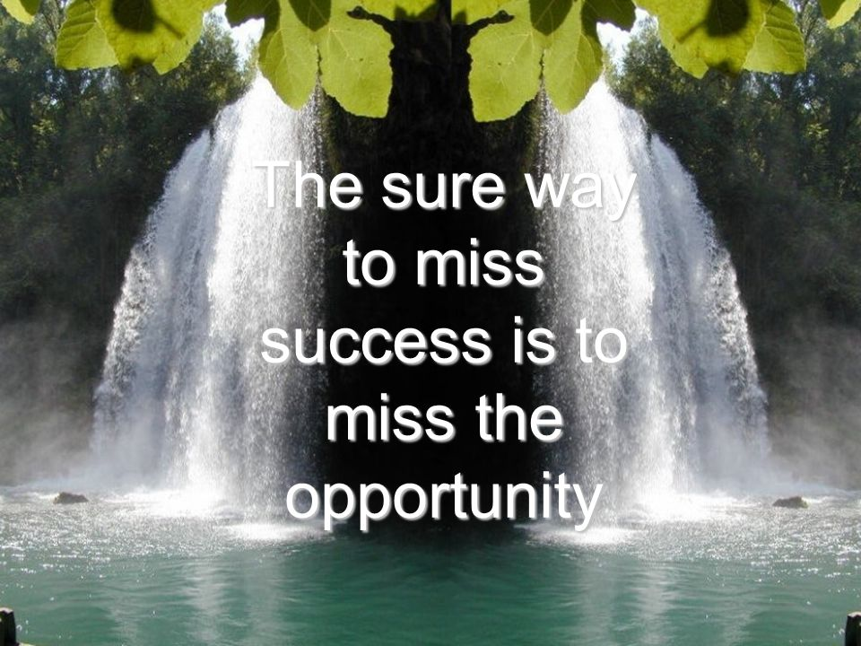 The sure way to miss success is to miss the opportunity