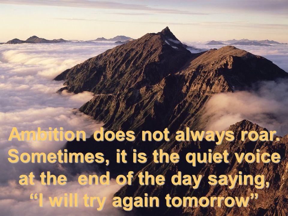 Ambition does not always roar.