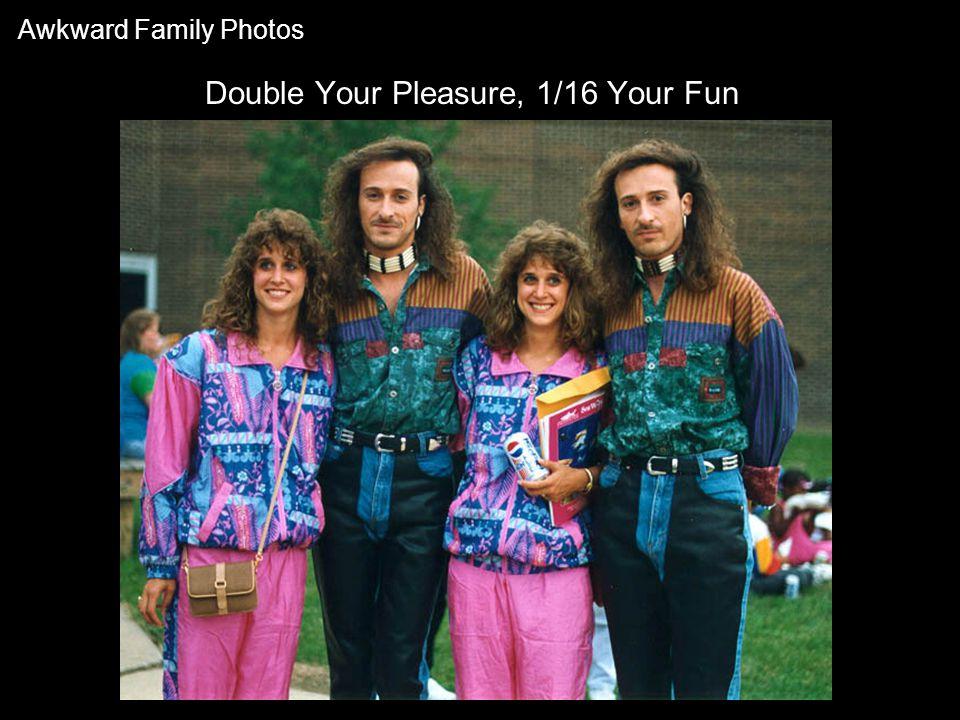 Double Your Pleasure, 1/16 Your Fun Awkward Family Photos