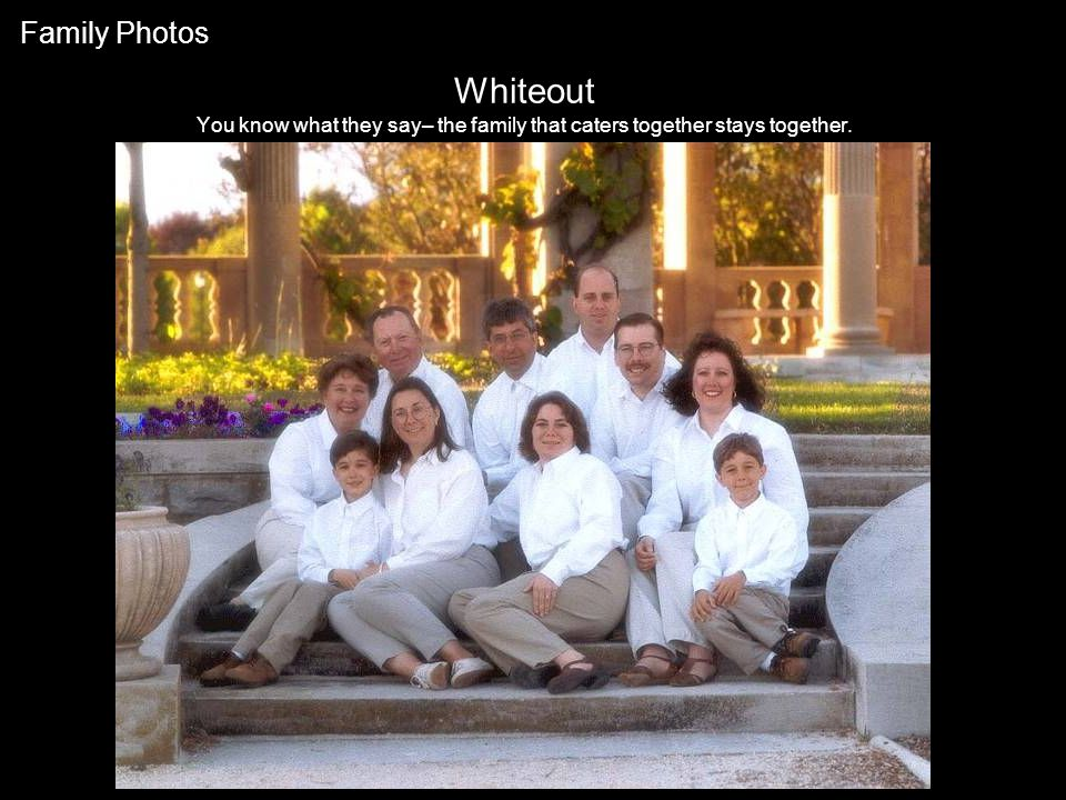 Family Photos Whiteout You know what they say– the family that caters together stays together.