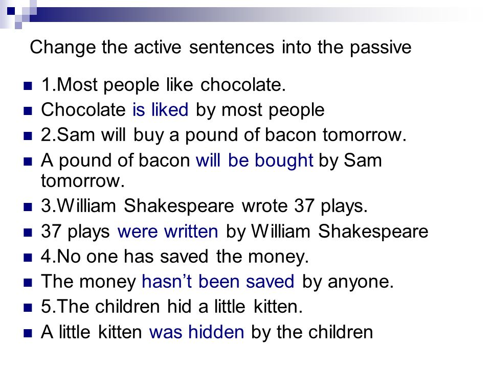 Change the active sentences into the passive 1.Most people like chocolate.