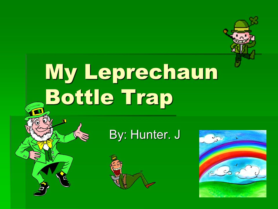 My Leprechaun Bottle Trap By: Hunter. J