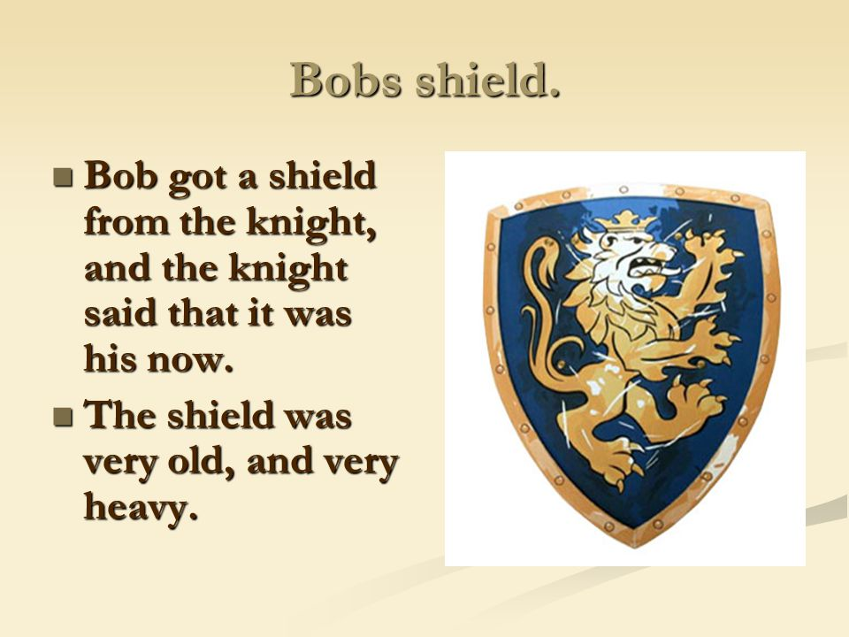 Then his father became very mad, and told the knight, that Bob was very good.