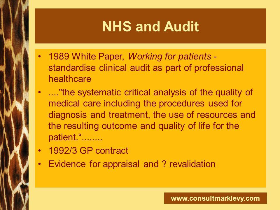NHS and Audit 1989 White Paper, Working for patients - standardise clinical audit as part of professional healthcare....