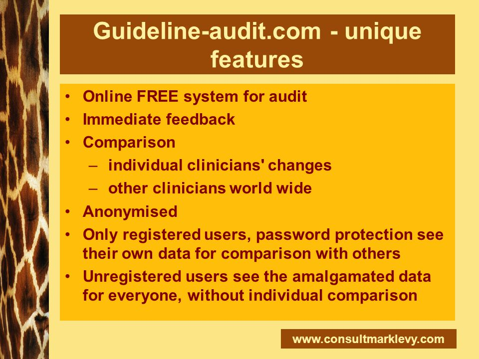 www.consultmarklevy.com Guideline-audit.com - unique features Online FREE system for audit Immediate feedback Comparison – individual clinicians' chan