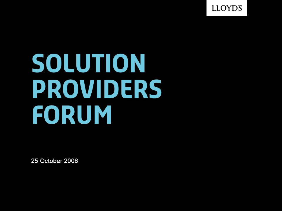 SOLUTION PROVIDERS FORUM 25 October 2006