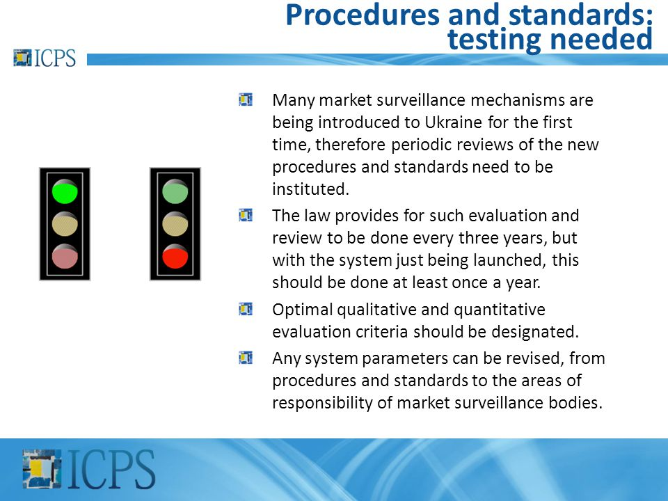 Procedures and standards: testing needed Many market surveillance mechanisms are being introduced to Ukraine for the first time, therefore periodic re