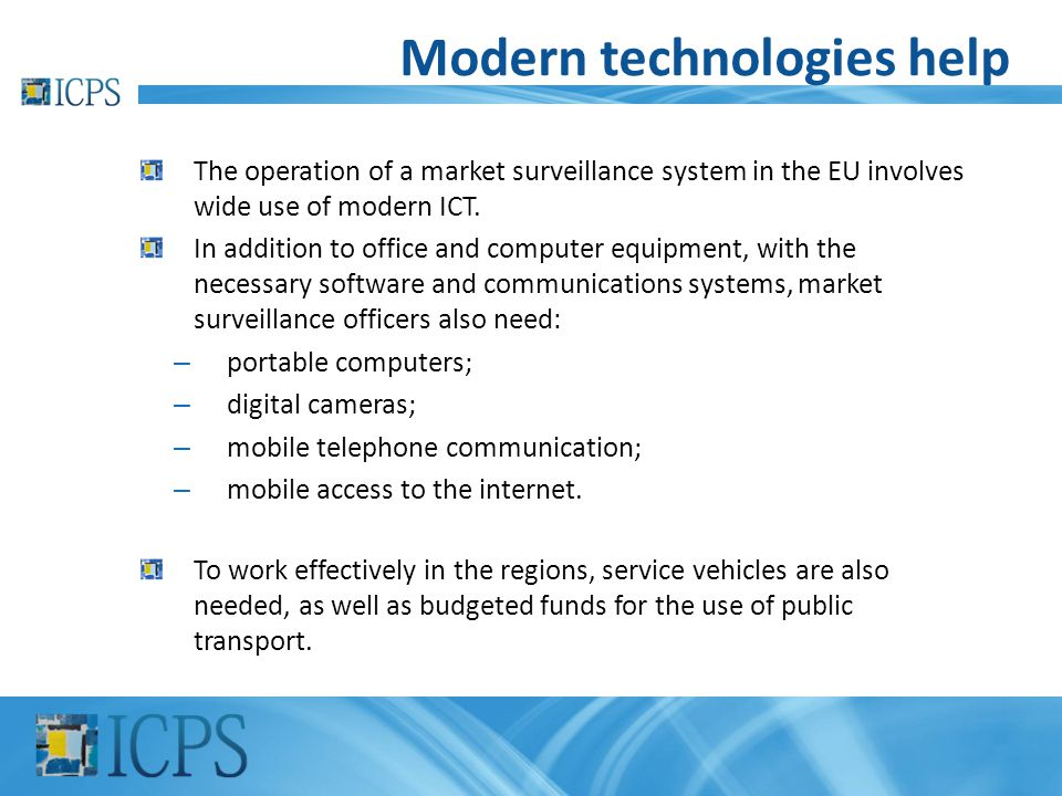 Modern technologies help The operation of a market surveillance system in the EU involves wide use of modern ICT. In addition to office and computer e