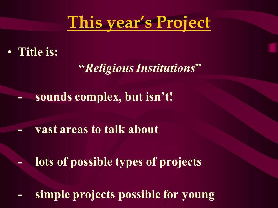 This year's Project Title is: Religious Institutions -sounds complex, but isn't.