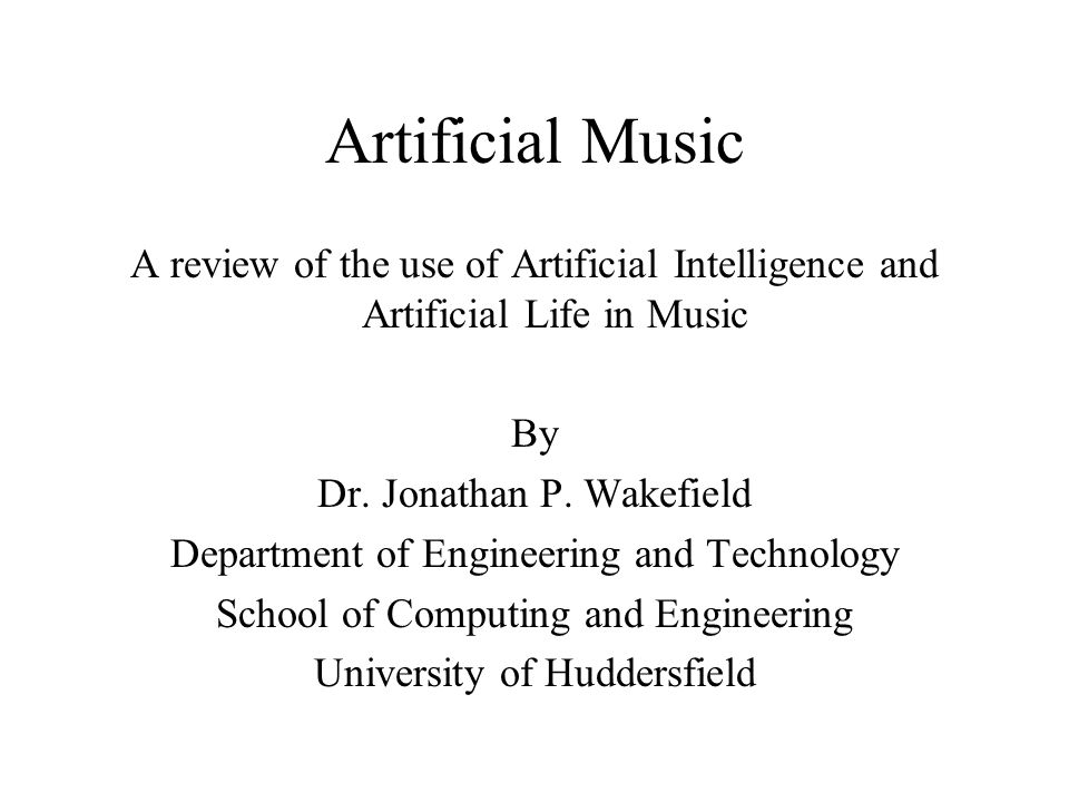 Artificial Music A review of the use of Artificial Intelligence and Artificial Life in Music By Dr.