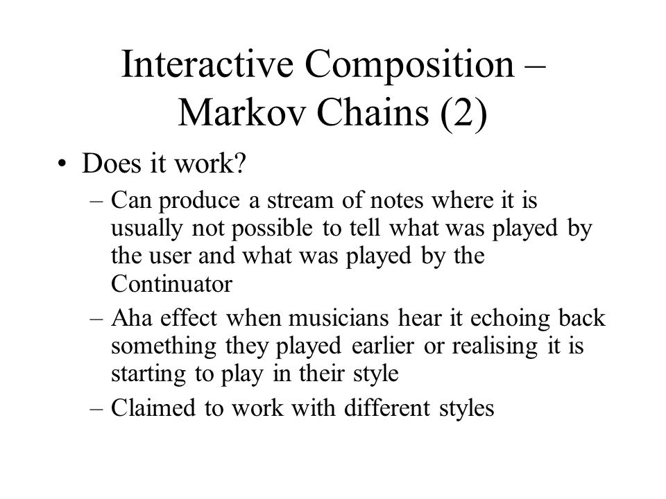 Interactive Composition – Markov Chains (2) Does it work.