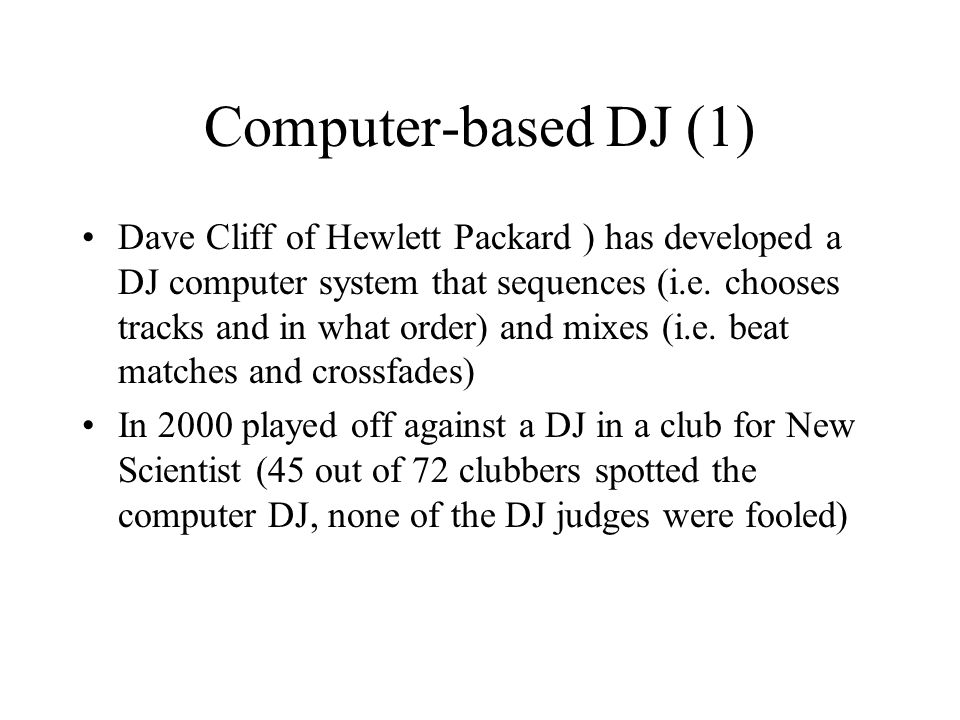 Computer-based DJ (1) Dave Cliff of Hewlett Packard ) has developed a DJ computer system that sequences (i.e.