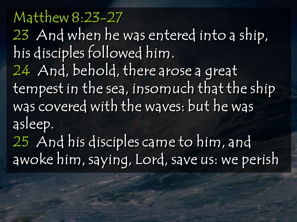 Jesus Was In The Boat Matthew 8:23-27 26 And he saith unto them, Why are ye fearful, O ye of little faith.