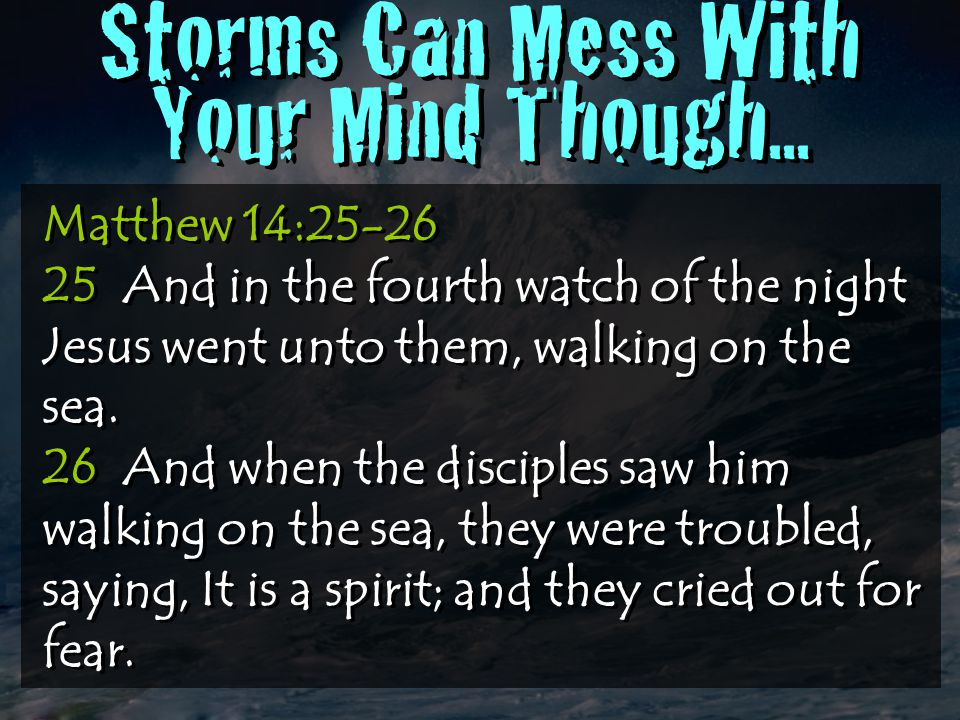 It's A Ghost! They Cried Out In Fear Storms Can Mess With Your Mind Though...