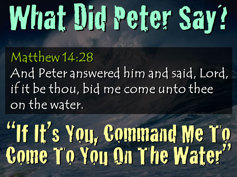 """Matthew 14:28 And Peter answered him and said, Lord, if it be thou, bid me come unto thee on the water. """"If It's You, Command Me To Come To You On The"""