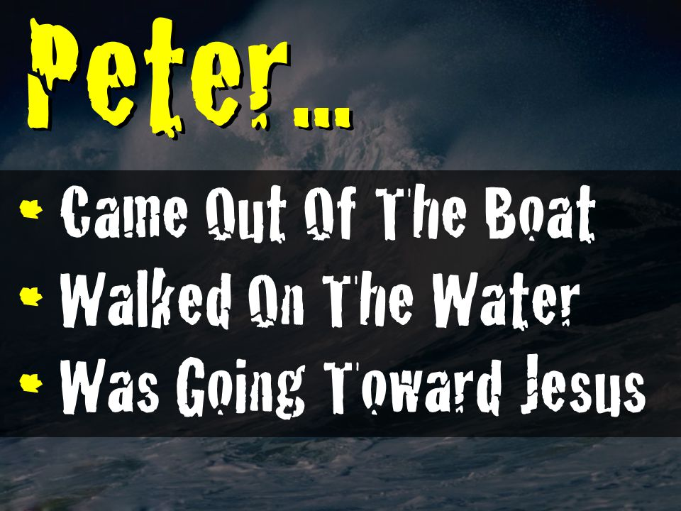 Peter... C ame Out Of The Boat W alked On The Water W as Going Toward Jesus