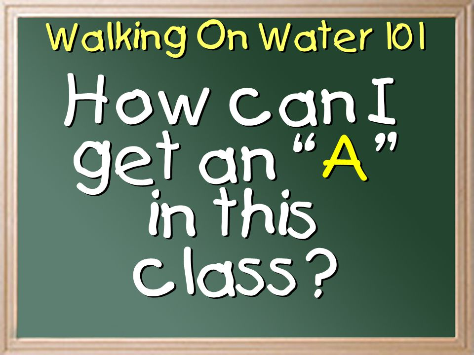 Walking On Water 101 1.Have An Attitude Of Faith Take Courage – Be Of Good Cheer 2.