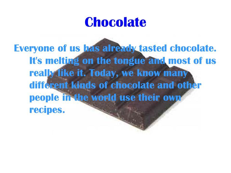 Chocolate Everyone of us has already tasted chocolate.