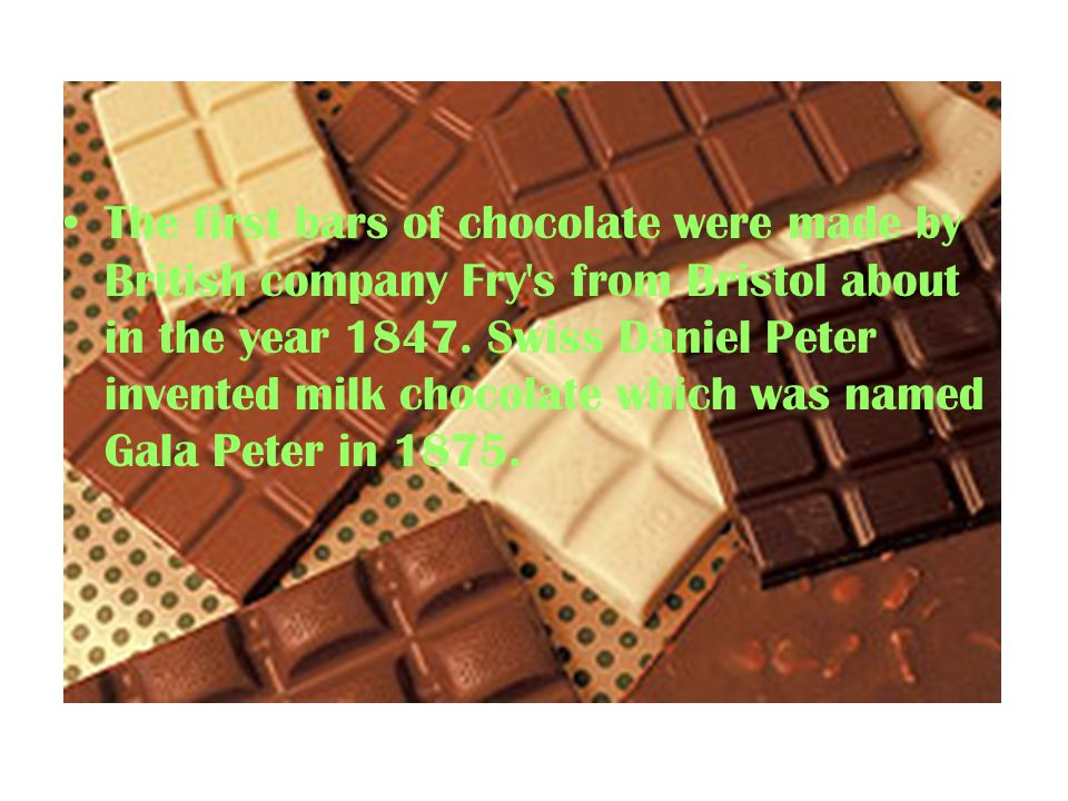 The first bars of chocolate were made by British company Fry s from Bristol about in the year 1847.
