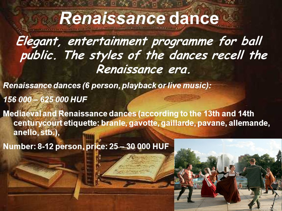 Renaissance dance Elegant, entertainment programme for ball public. The styles of the dances recell the Renaissance era. Renaissance dances (6 person,