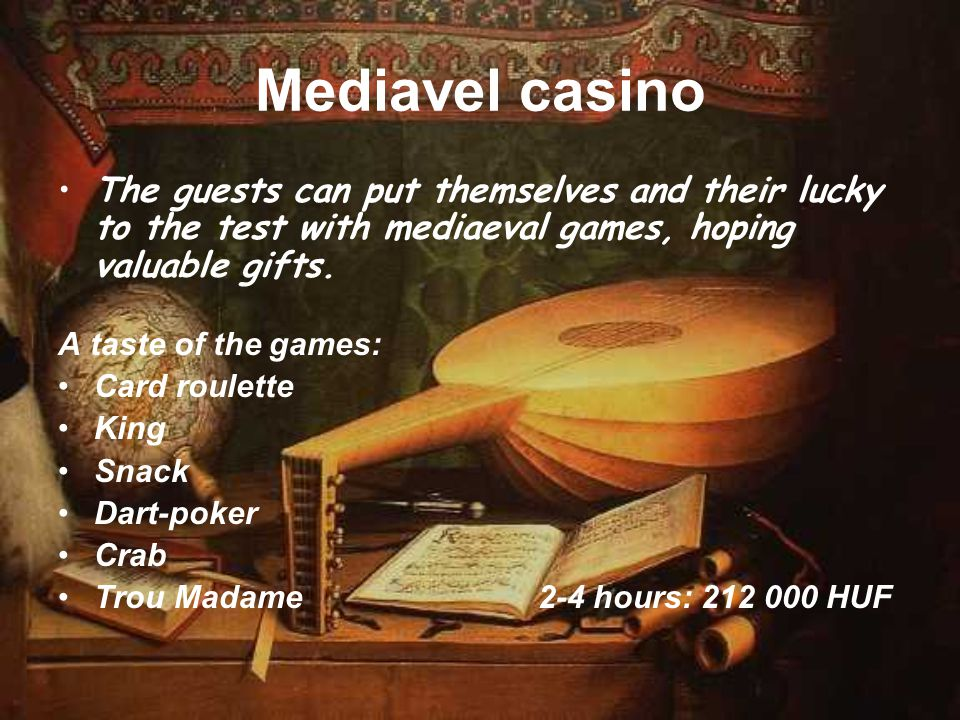 Mediavel casino The guests can put themselves and their lucky to the test with mediaeval games, hoping valuable gifts. A taste of the games: Card roul