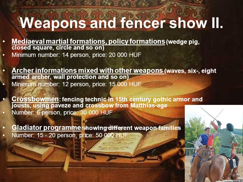 Weapons and fencer show II. Mediaeval martial formations, policy formations (wedge pig, closed square, circle and so on) Minimum number: 14 person, pr