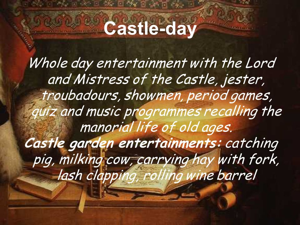 Castle-day Whole day entertainment with the Lord and Mistress of the Castle, jester, troubadours, showmen, period games, quiz and music programmes rec