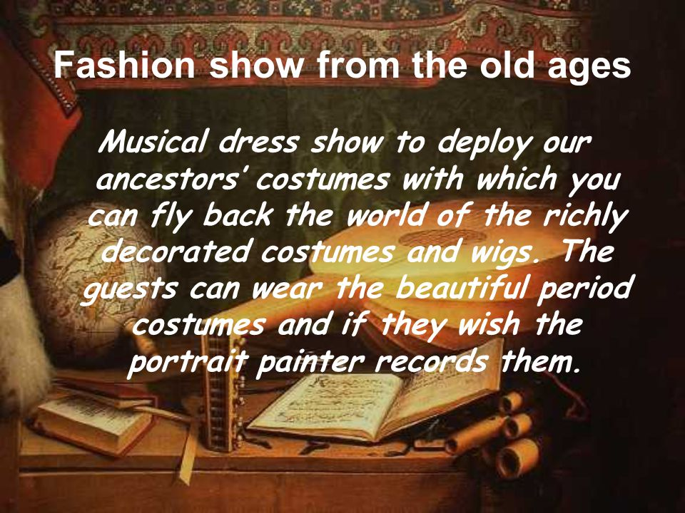Fashion show from the old ages Musical dress show to deploy our ancestors' costumes with which you can fly back the world of the richly decorated cost