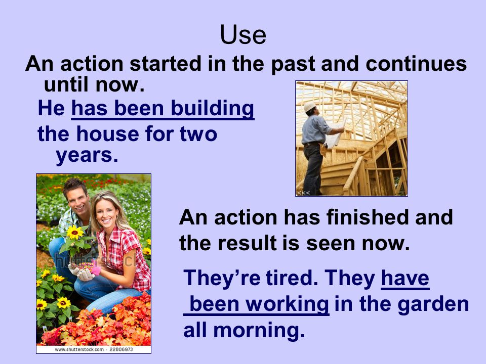 Use An action started in the past and continues until now.