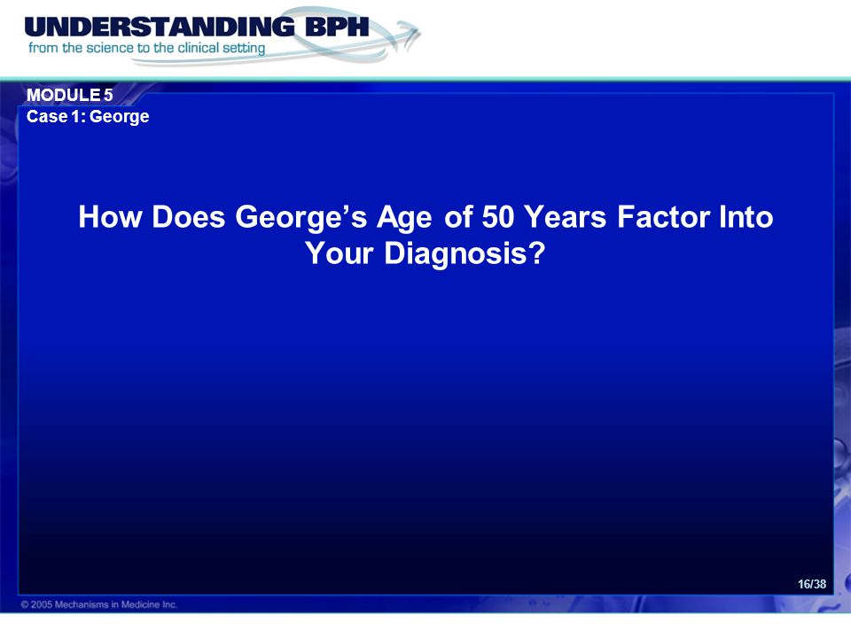 MODULE 5 Case 1: George 16/38 How Does George's Age of 50 Years Factor Into Your Diagnosis?