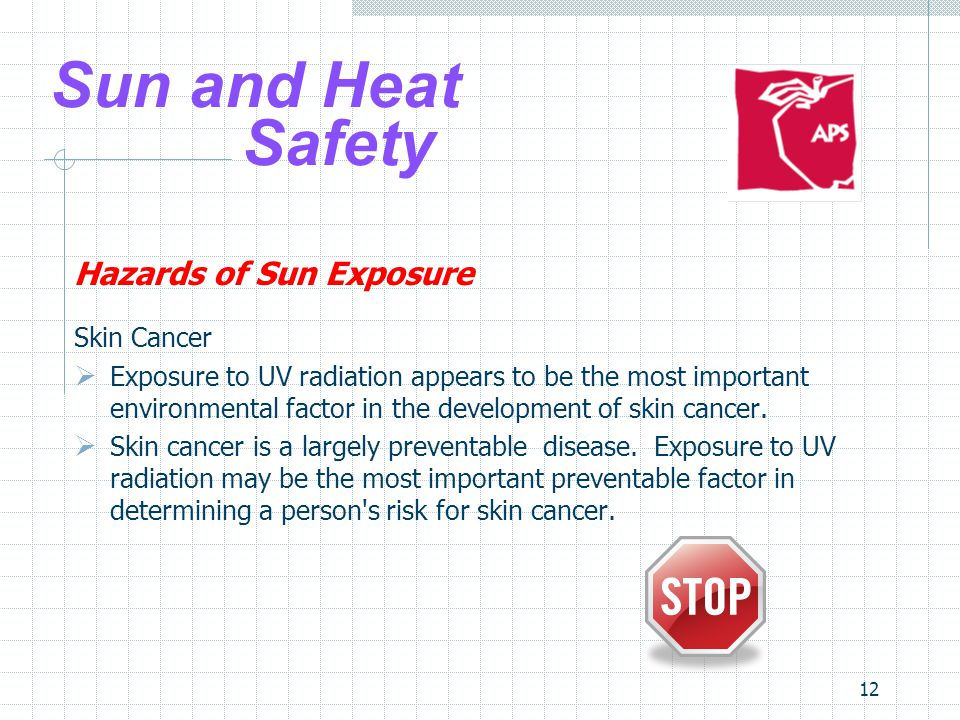 12 Sun and Heat Safety Hazards of Sun Exposure Skin Cancer  Exposure to UV radiation appears to be the most important environmental factor in the dev