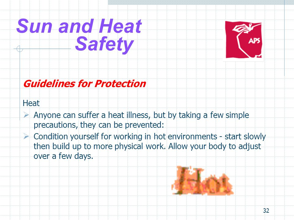 32 Sun and Heat Safety Guidelines for Protection Heat  Anyone can suffer a heat illness, but by taking a few simple precautions, they can be prevente