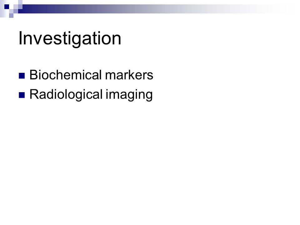 Investigation Biochemical markers Radiological imaging