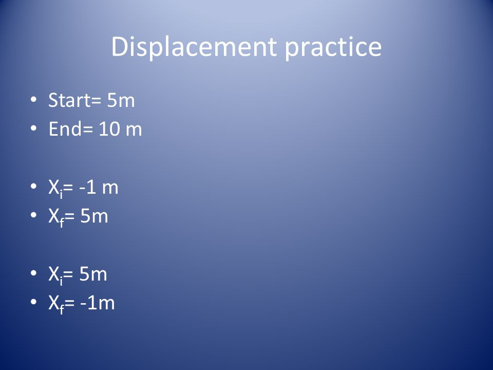Distance Vs.Displacement cont. Distance and displacement are not necessarily equal to one another.