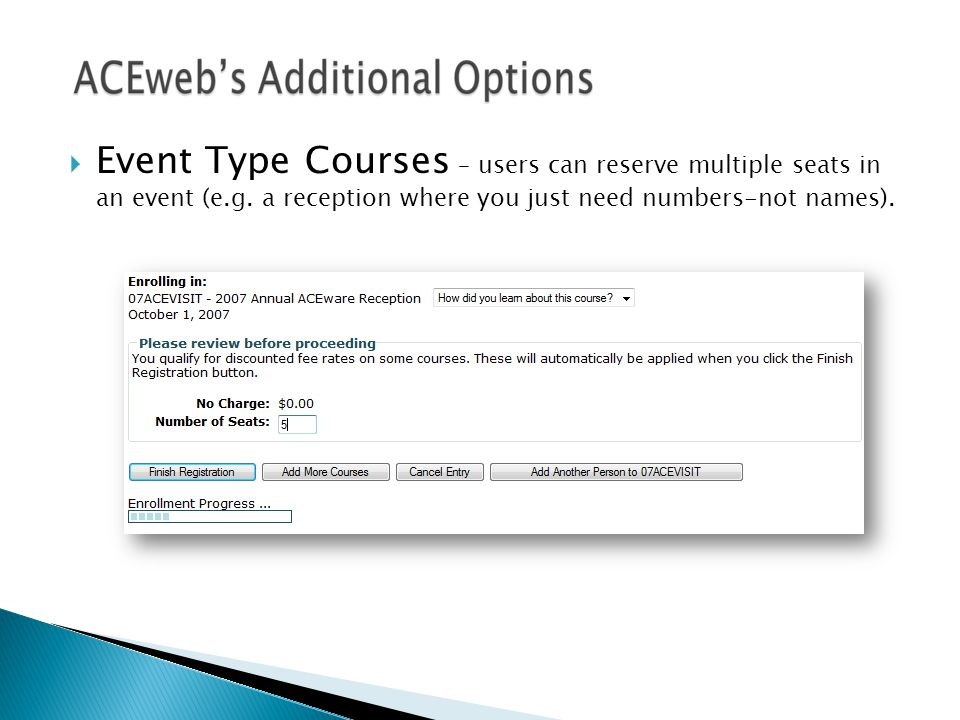  Event Type Courses – users can reserve multiple seats in an event (e.g. a reception where you just need numbers-not names).