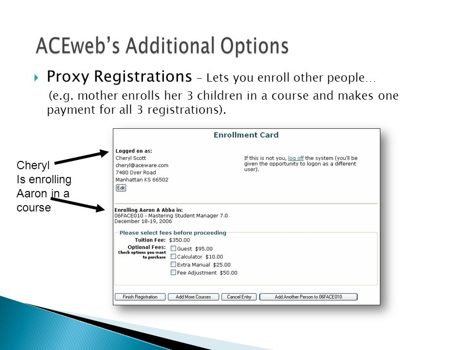  Proxy Registrations – Lets you enroll other people… (e.g. mother enrolls her 3 children in a course and makes one payment for all 3 registrations).