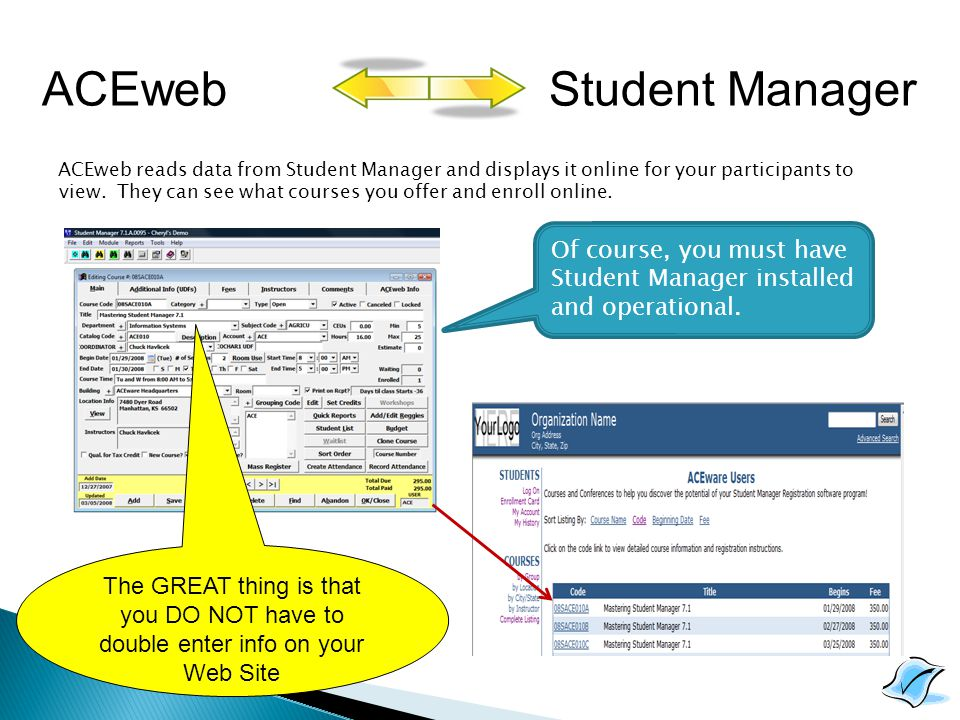 ACEweb reads data from Student Manager and displays it online for your participants to view. They can see what courses you offer and enroll online. Of