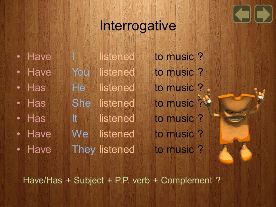 Interrogative HaveI listenedto music . HaveYoulistenedto music .
