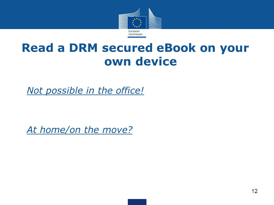 Read a DRM secured eBook on your own device Not possible in the office! At home/on the move 12