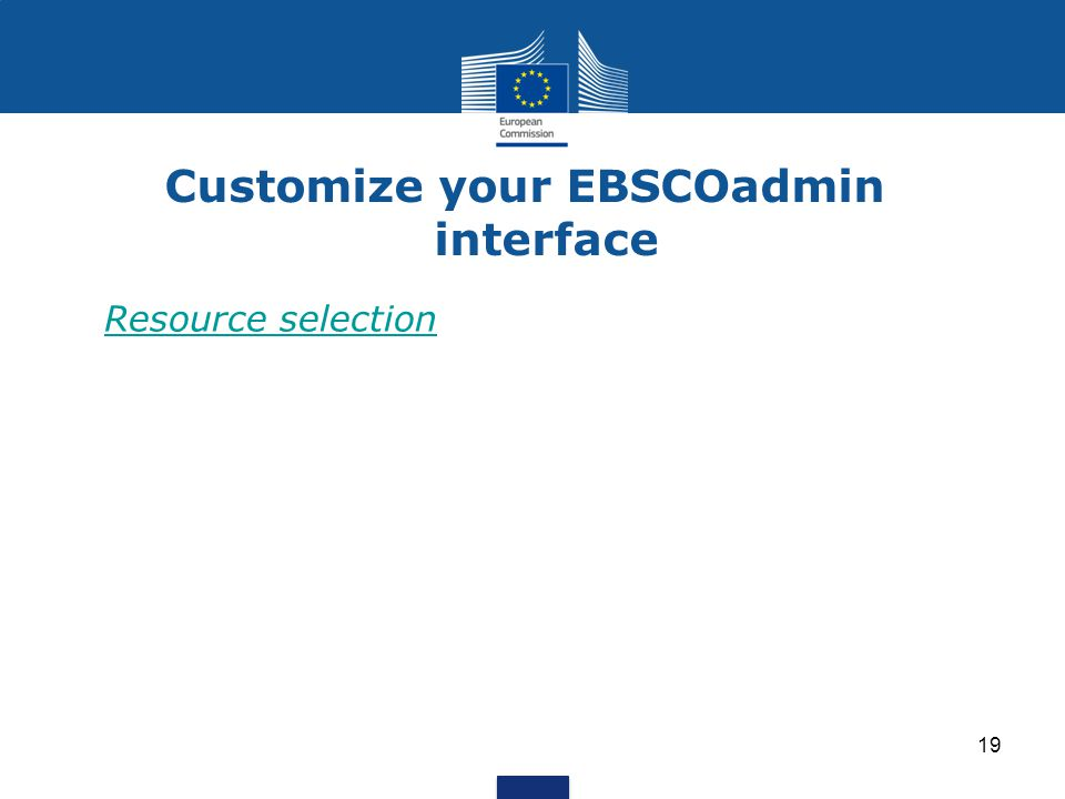 Customize your EBSCOadmin interface Resource selection 19