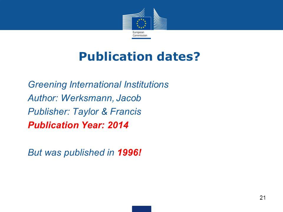 Publication dates? Greening International Institutions Author: Werksmann, Jacob Publisher: Taylor & Francis Publication Year: 2014 But was published i